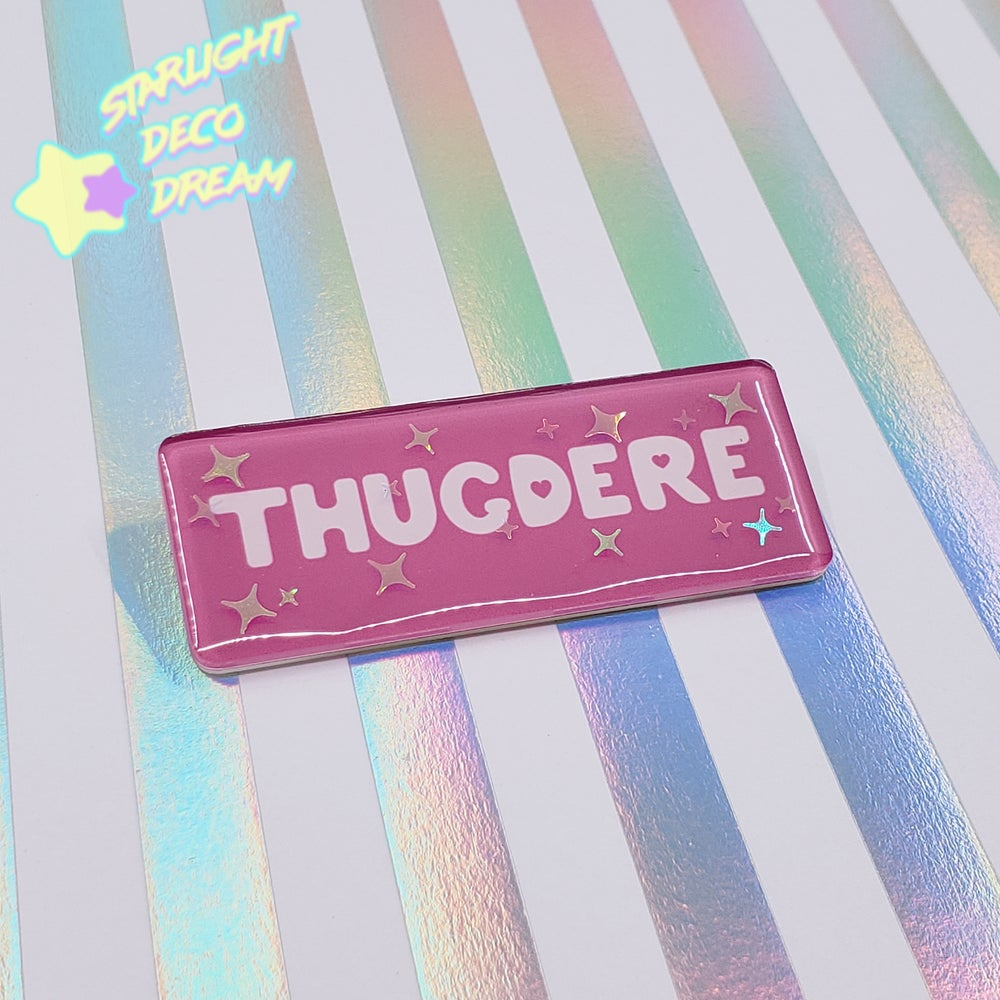 Image of THUGDERE Sparkling Limited Run UV Resin Acrylic Name Badge Pin