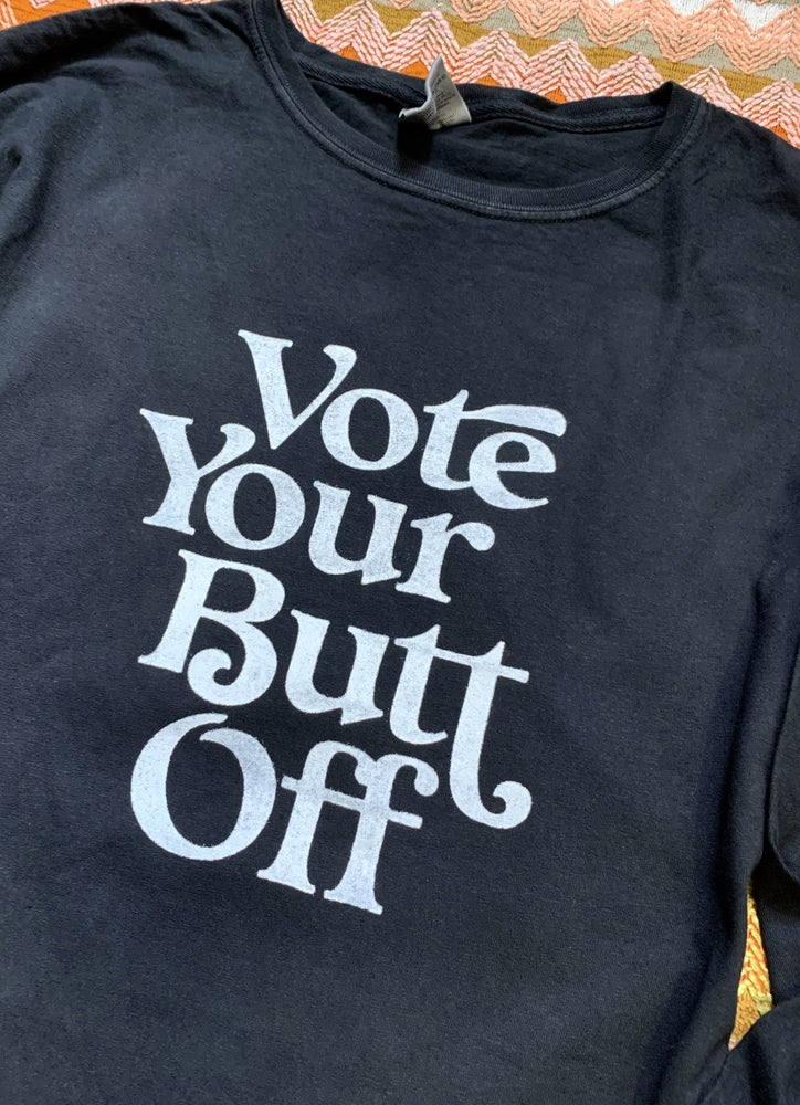 Image of Vote Your Butt Off- Unisex Long Sleeve Tee