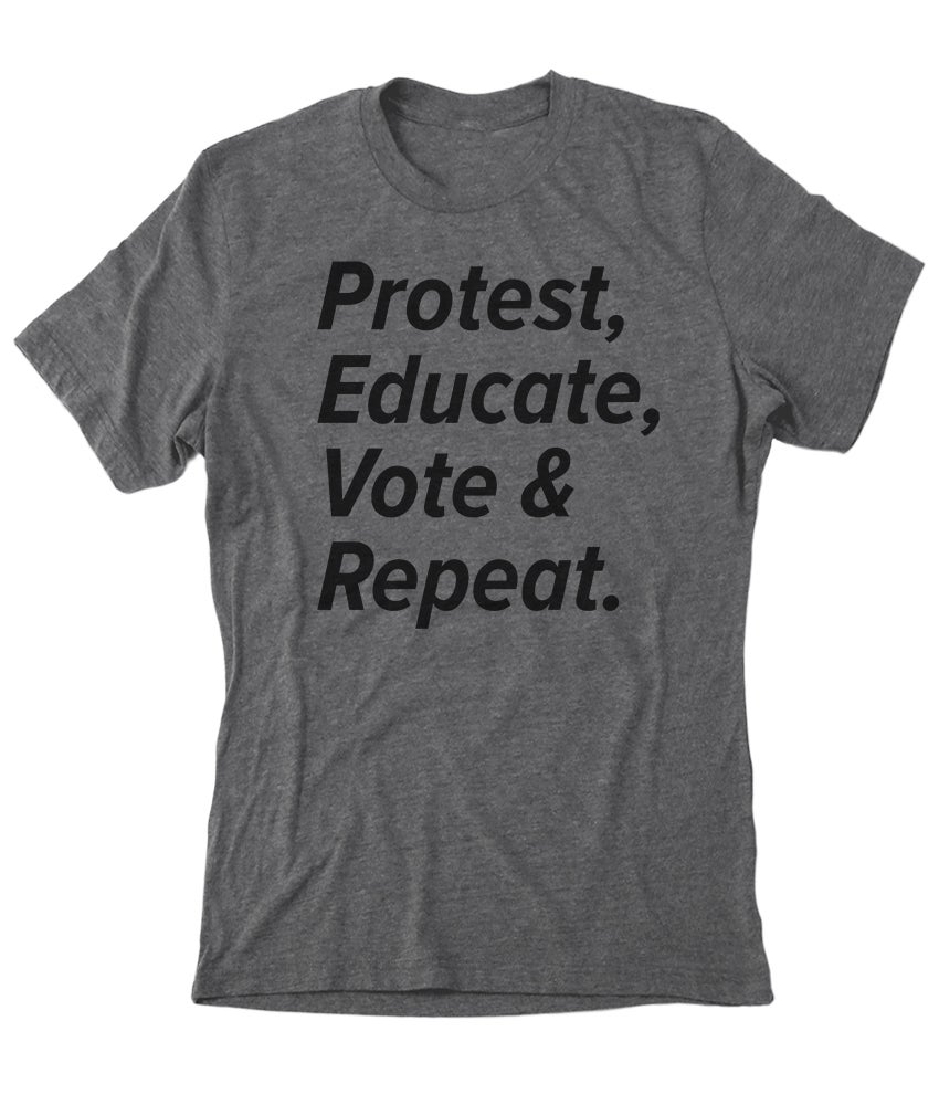 Image of Protest, Educate, Vote, Repeat, Grey Tee shirt