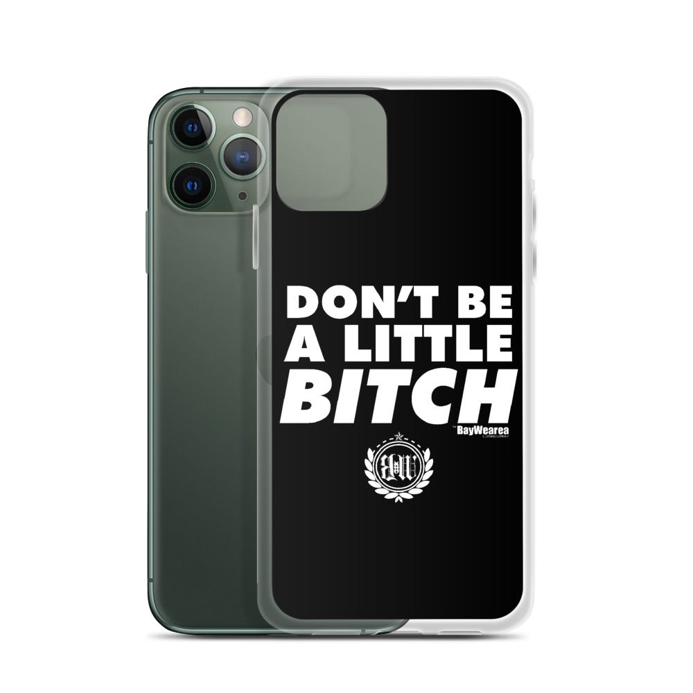 iPhone Case (ALL Models) Don't Be a Little Bitch Cell Phone Case
