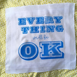 Image of Everything Will Be OK Hankie