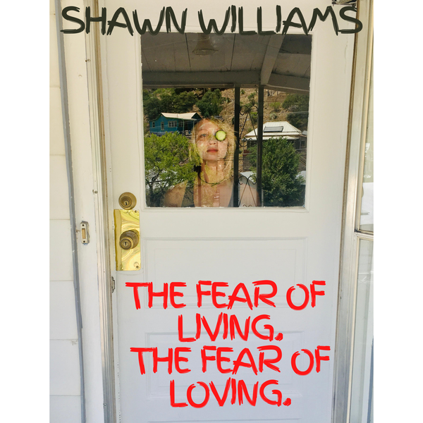 """Image of Shawn Williams """"The Fear of Living. The Fear of Loving."""