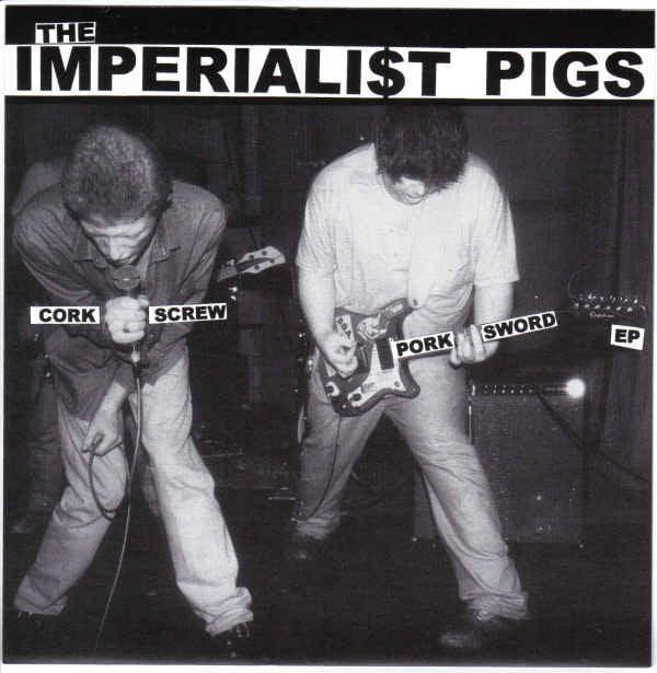 "IMPERIALI$T PIGS - ""Corkscrew Pork Sword"" 7"" EP"