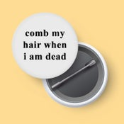 Image of Comb my hair when i am dead