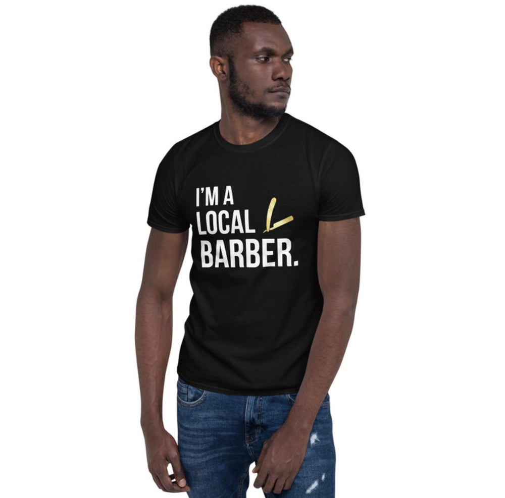 "Image of ""I'm A Local Barber"" T-shirt!"