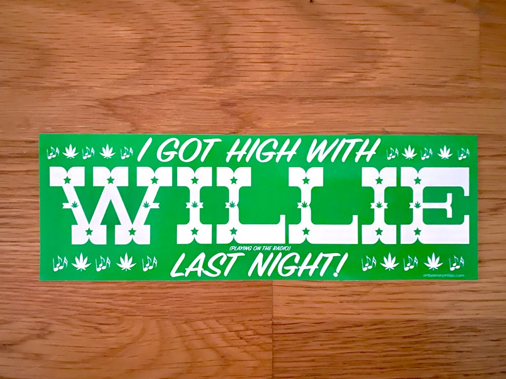 """Image of """"I Got High With WILLIE Last Night!"""" Bumper sticker • FREE SHIPPING!!!"""