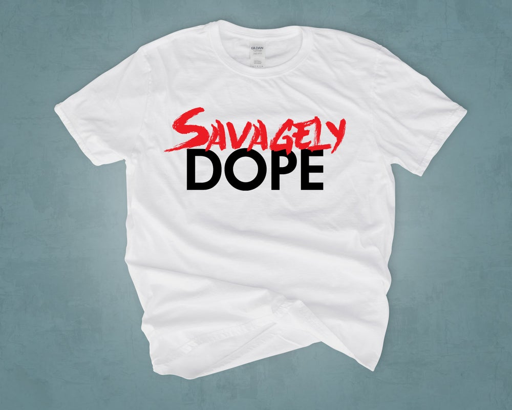 Image of SAVAGELY DOPE TEE