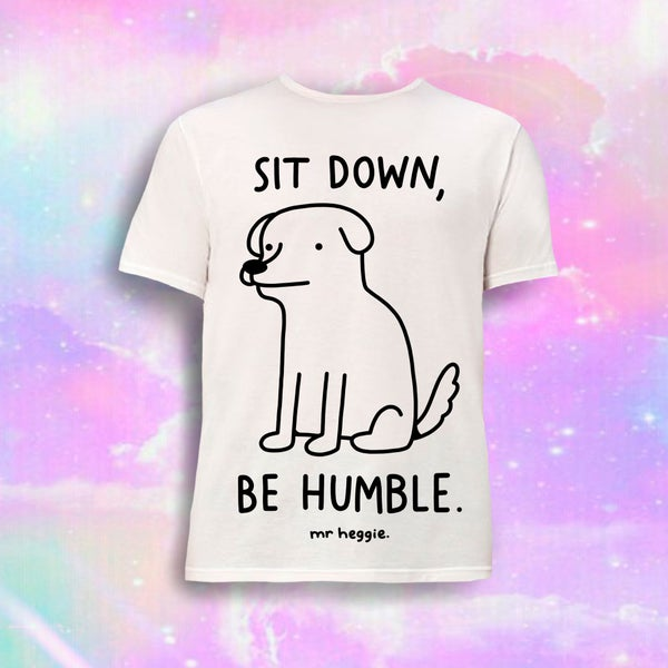 Image of The sit down, be humble t shirt