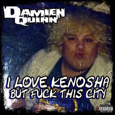 Image of DAMIEN QUINN : I LOVE KENOSHA BUT FUCK THIS CITY  EP
