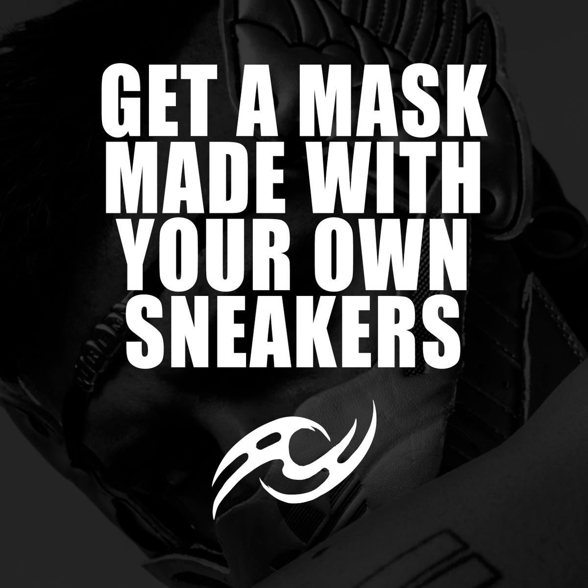 Image of MASK WITH YOUR OWN SNEAKERS