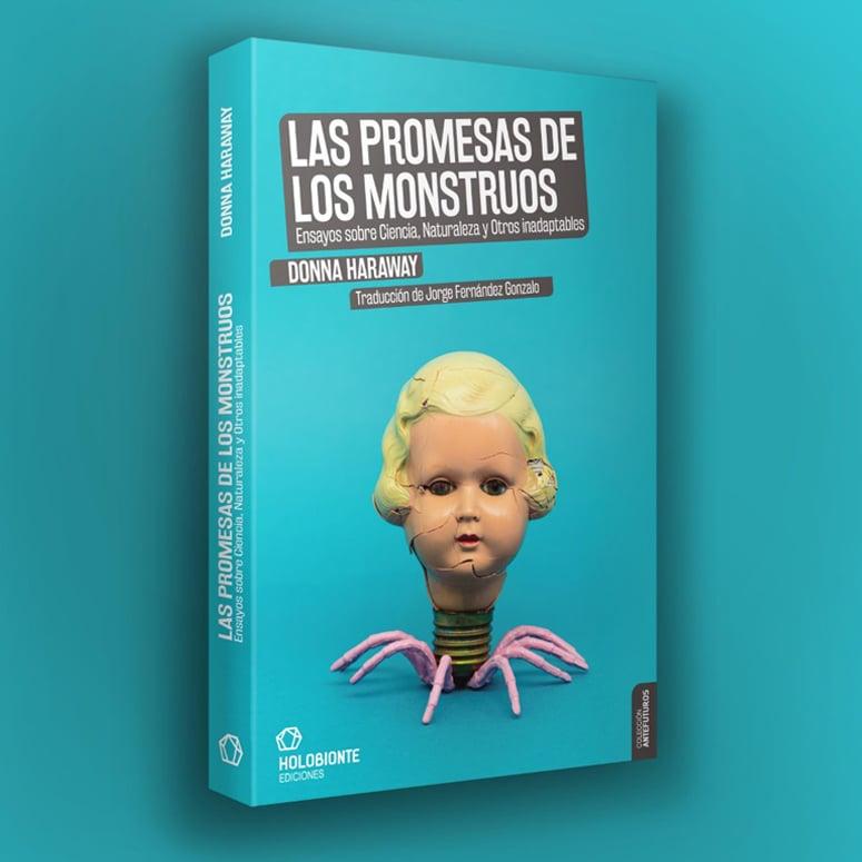 Las promesas de los monstruos: Ensayos sobre Ciencia, Naturaleza y Otros inadaptables
