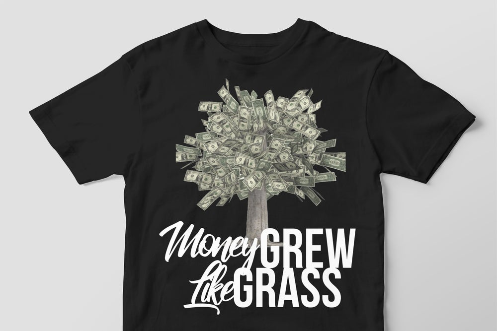 MONEY GREW LIKE GRASS