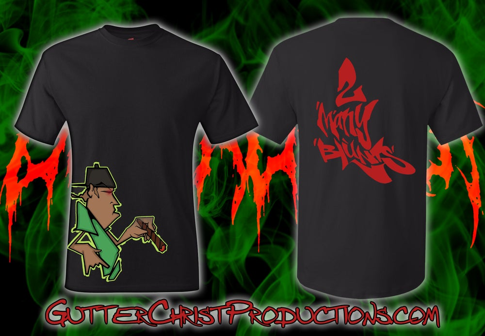 Image of 2 MANY BLUNTS BLAZED OUT T SHIRTS (IN STOCK)