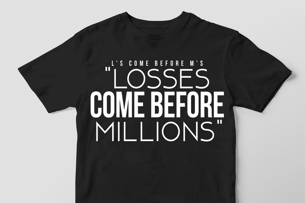 Losses Come Before Millions
