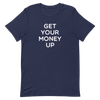 GET YOUR MONEY UP T-SHIRT