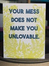 Your Mess Does Not Make You Unlovable Greeting Card