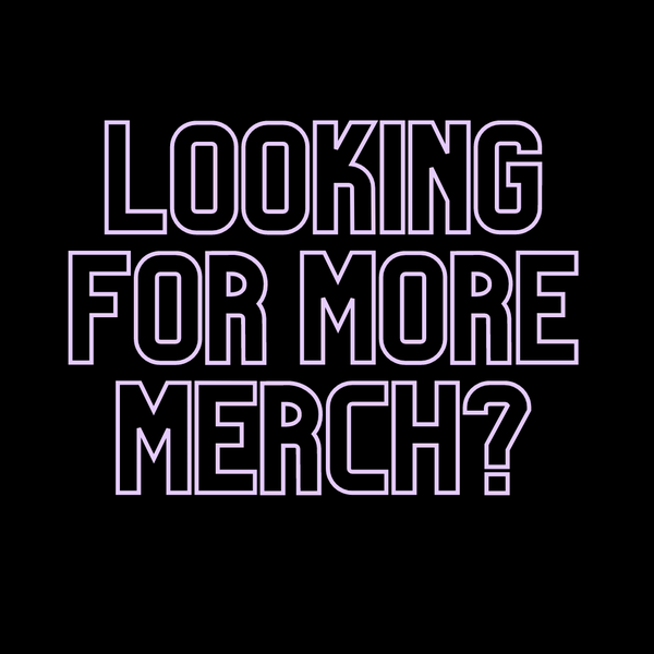Image of Looking for more merch?