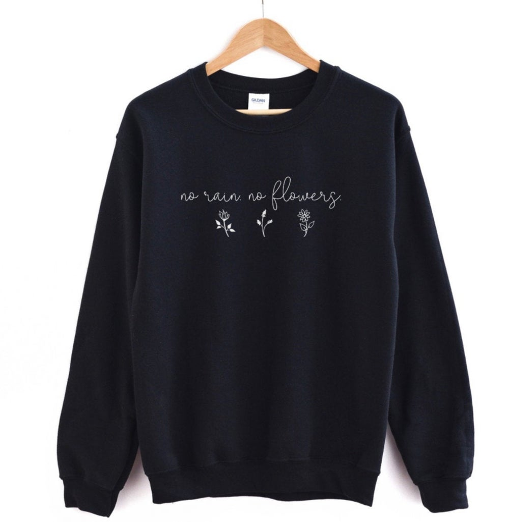 Image of No Rain No Flowers Sweatshirt