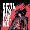 Devil, Aim for Me