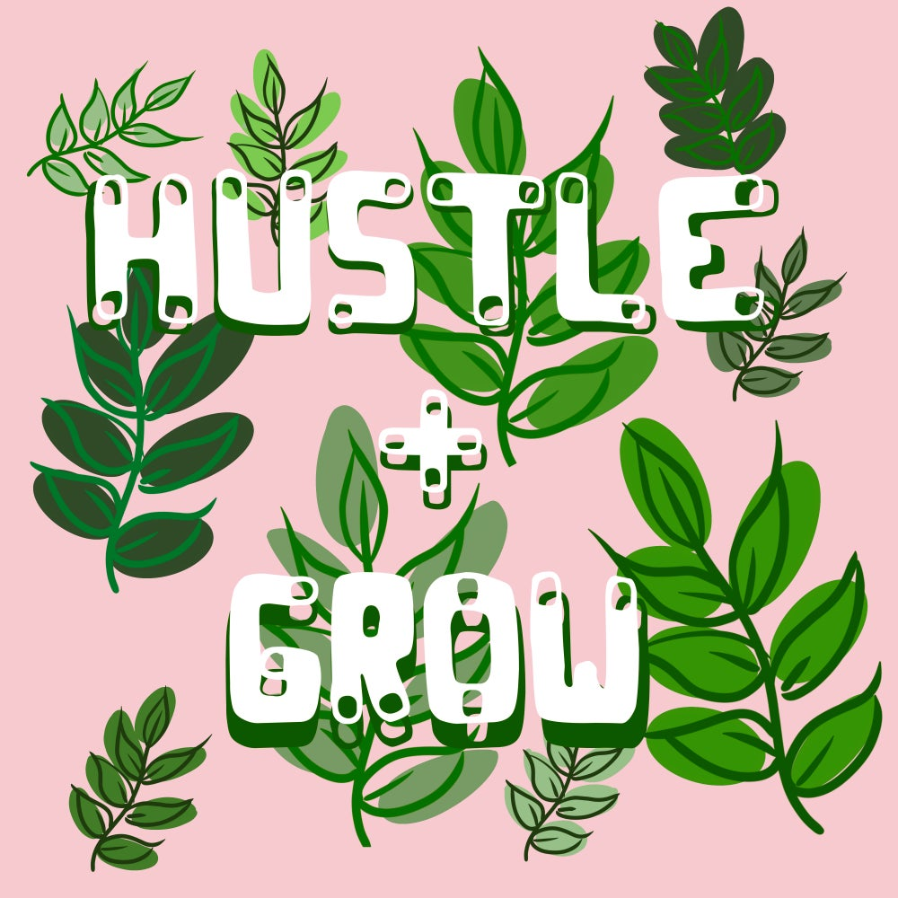 Image of Hustle//Grow