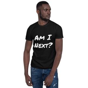Image of Am I Next? Short-Sleeve Unisex T-Shirt