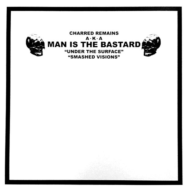 "MAN IS THE BASTARD ""Under The Surface / Smashed Visions ++"" 10"" LP"