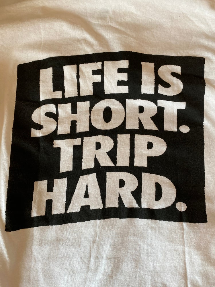 Image of LIFE IS SHORT TRIP HARD