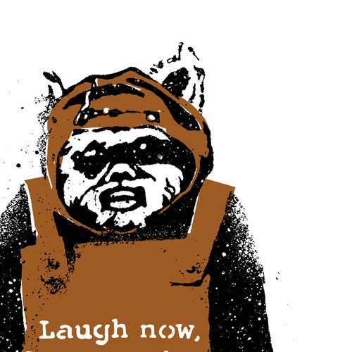 Image of LAUGH NOW.....BUT ONE DAY.....
