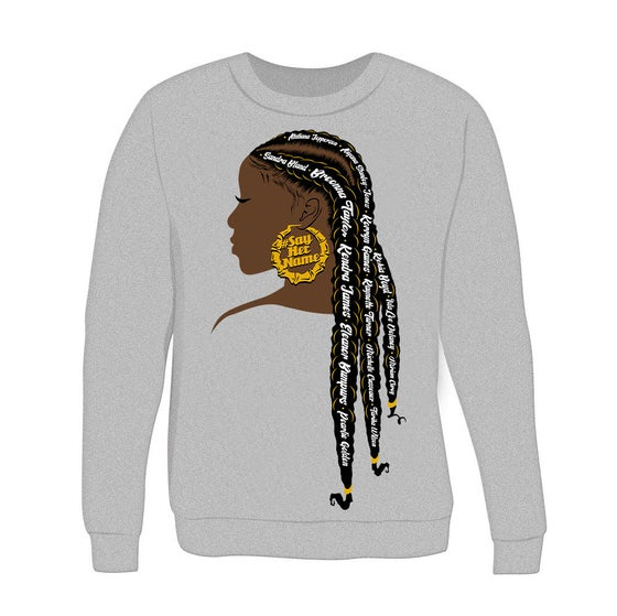 Image of Say Her Name Sweatshirt *UNISEX* *PREORDER ONLY*