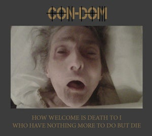 Image of Con-Dom ‎– How Welcome Is Death To I Who Have Nothing More To Do But Die