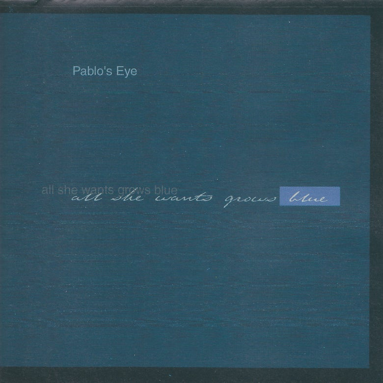 Image of Pablo's Eye – All She Wants Grows Blue