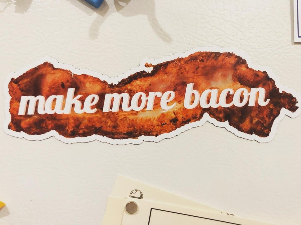 """Image of """"make more bacon"""" Magnet"""