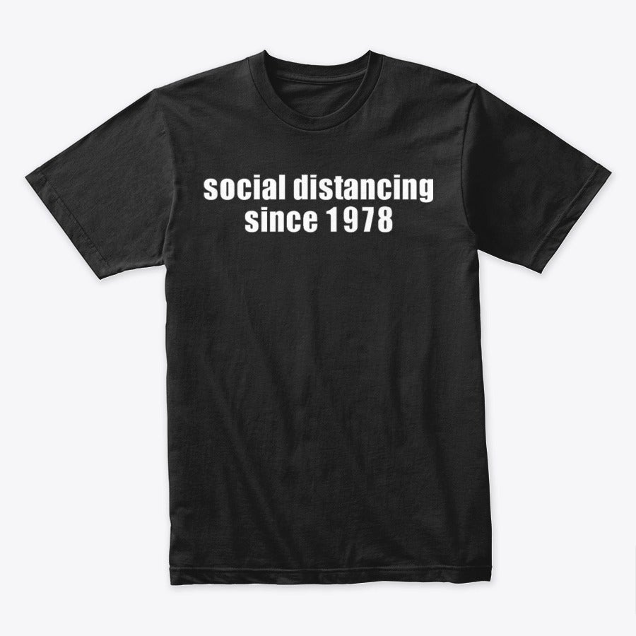 Image of SOCIAL DISTANCING SINCE _ _ _ _ (PUT YOUR YEAR HERE)