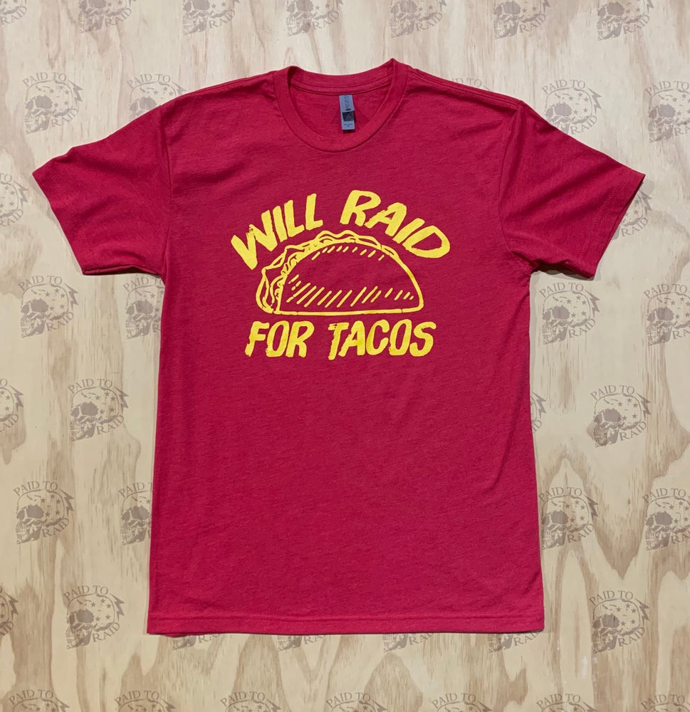 Image of Will Raid for Tacos Tee