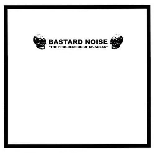 "BASTARD NOISE ""The Progression Of Sickness"" 10"" LP"