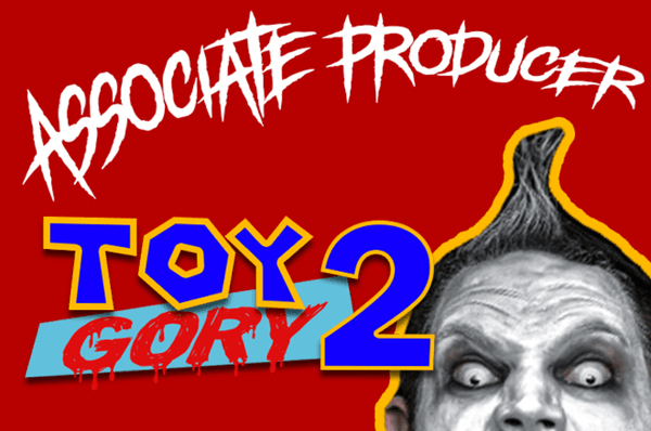 Image of TOY GORY 2 - Associate Producer
