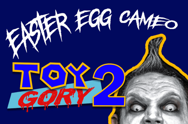 Image of TOY GORY 2 - Easter Egg Cameo