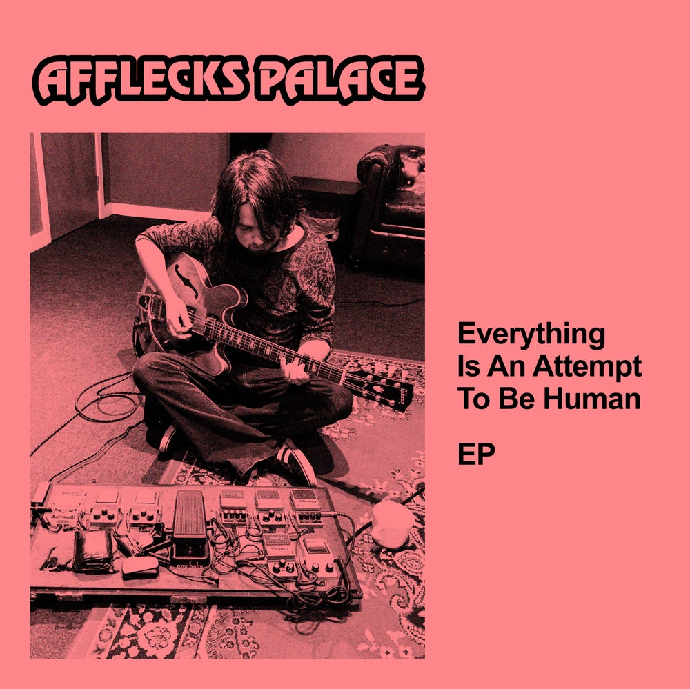 Image of DIGITAL VERSION // AFFLECKS PALACE - EVERYTHING IS AN ATTEMPT TO BE HUMAN EP