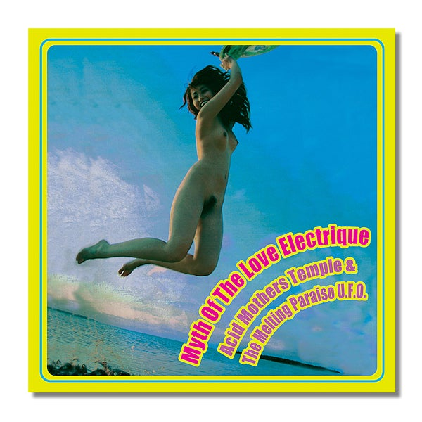ACID MOTHERS TEMPLE 'Myth Of The Love Electrique' CD