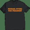 MICHAEL MYERS FOR PRESIDENT T-SHIRT
