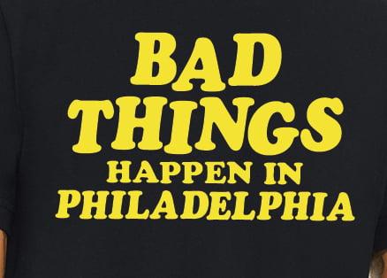 Image of Bad Things Happen In Philadelphia - tshirt