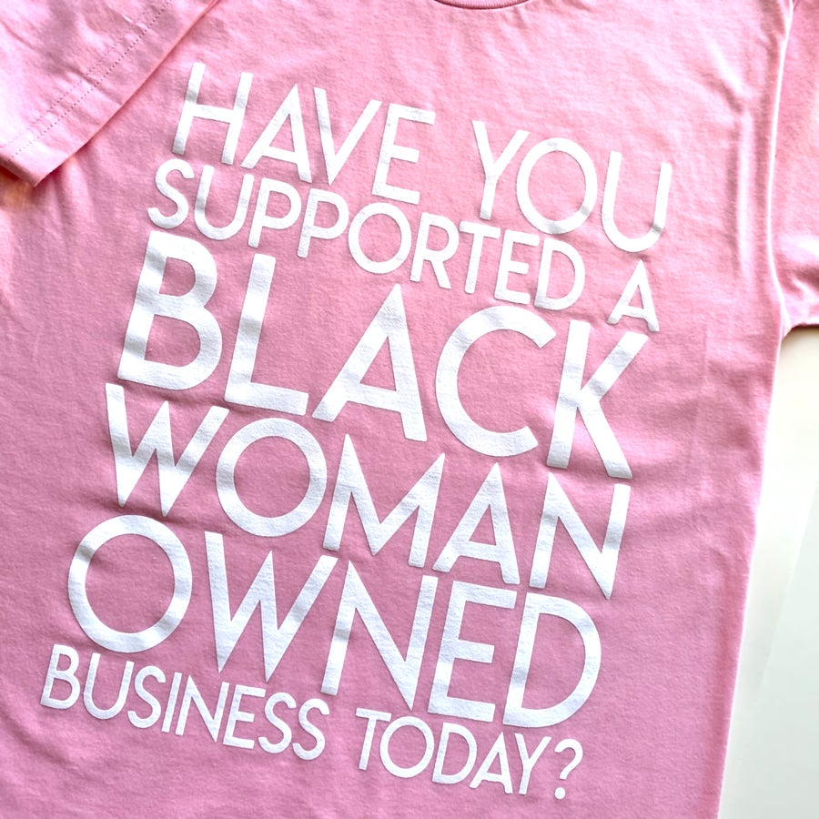 "Image of ""Have You Supported a Black Woman Owned Business Today?"" Shirt (Light Pink)"
