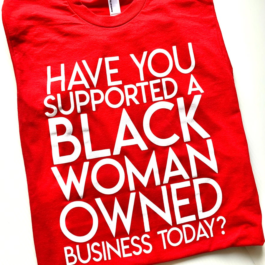"Image of ""Have You Supported a Black Woman Owned Business Today?"" Shirt (Red)"