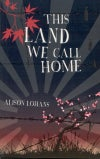 YA - This Land We Call Home (by Alison Lohans)