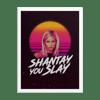 Shantay You Slay - Print