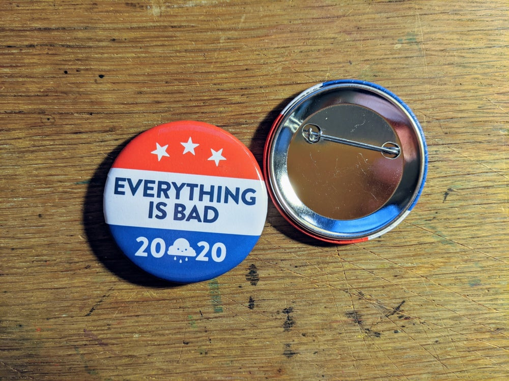 Image of Everything is Bad 2020 Campaign Button