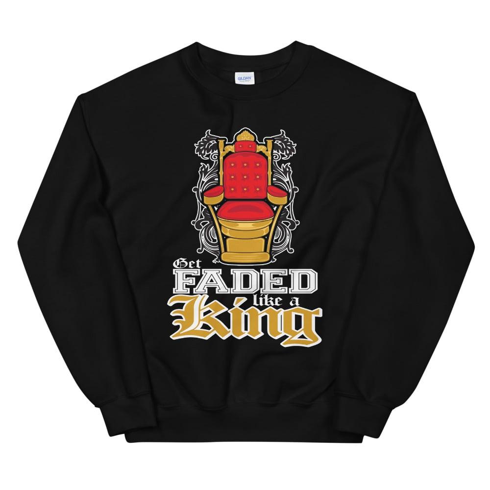 Image of Get Faded Like A King Sweatshirt