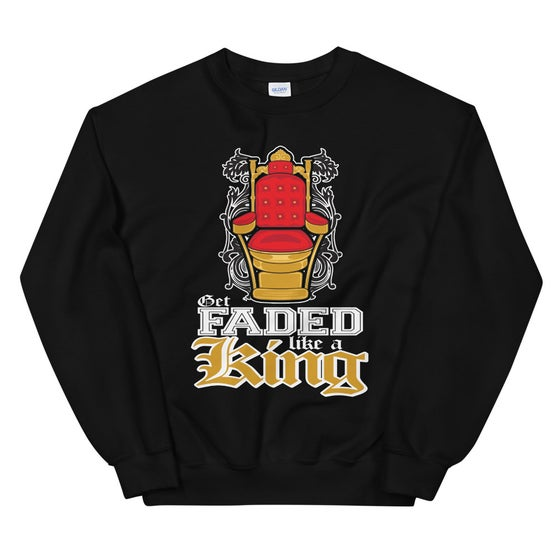 Image of Get Faded Like A King Sweatshirt