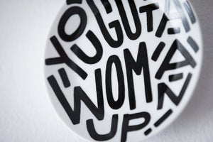 Image of You gotta woman up!