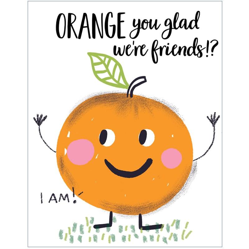 Image of ORANGE you glad we're friends? I am! Card